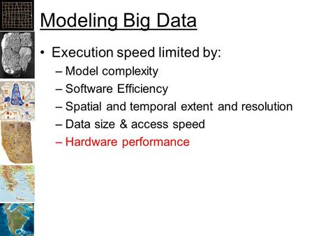Modeling Big Data Execution speed limited by: –Model complexity –Software Efficiency –Spatial and temporal extent and resolution –Data size & access speed.