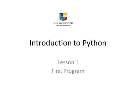Introduction to Python Lesson 1 First Program. Learning Outcomes In this lesson the student will: 1.Learn some important facts about PC's 2.Learn how.