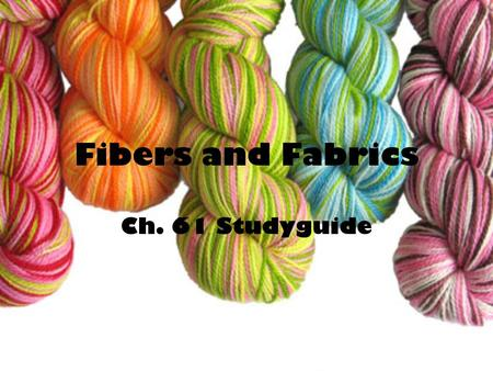 Fibers and Fabrics Ch. 61 Studyguide. 1. What are fibers? Tiny strands of fabric, that when twisted together, make up yarn.