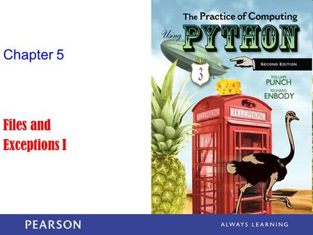 Chapter 5 Files and Exceptions I. The Practice of Computing Using Python, Punch & Enbody, Copyright © 2013 Pearson Education, Inc. What is a file? A.