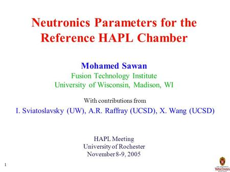 1 Neutronics Parameters for the Reference HAPL Chamber Mohamed Sawan Fusion Technology Institute University of Wisconsin, Madison, WI With contributions.