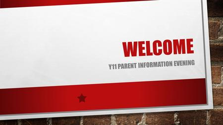WELCOME Y11 PARENT INFORMATION EVENING. SESSIONS ATTENDANCE & PUNCTUALITY DEALING WITH STRESS EFFECTIVE REVISION SUBJECT WORKSHOP ICT TO SUPPORT LEARNING.