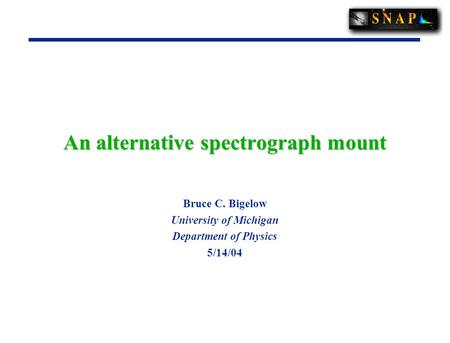 An alternative spectrograph mount Bruce C. Bigelow University of Michigan Department of Physics 5/14/04.