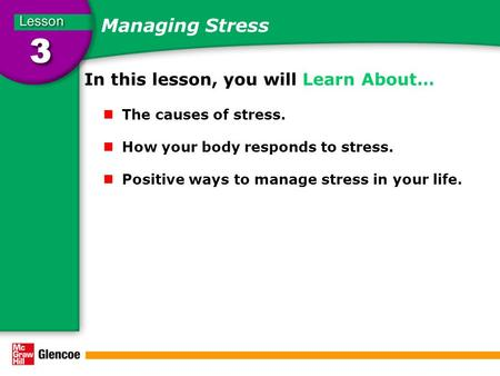 Managing Stress In this lesson, you will Learn About… The causes of stress. How your body responds to stress. Positive ways to manage stress in your life.
