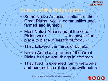 Culture of the Plains Indians Click the mouse button to display the information. Some Native American nations of the Great Plains lived in communities.