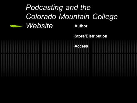 Author Store/Distribution Access Podcasting and the Colorado Mountain College Website.