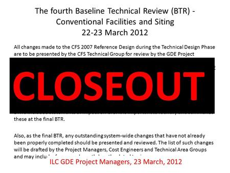 The fourth Baseline Technical Review (BTR) - Conventional Facilities and Siting 22-23 March 2012 All changes made to the CFS 2007 Reference Design during.