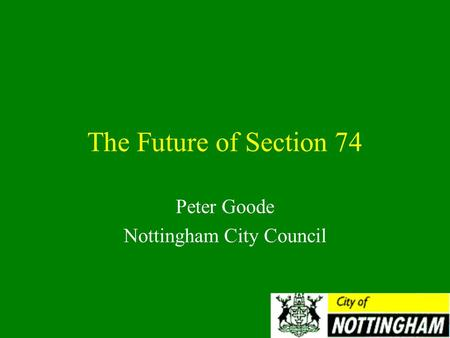 The Future of Section 74 Peter Goode Nottingham City Council.