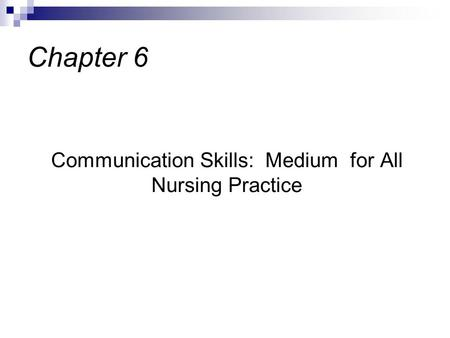 Communication Skills: Medium for All Nursing Practice
