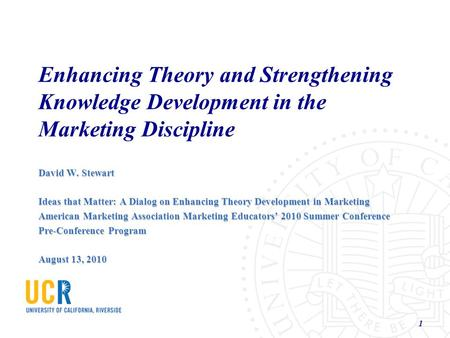 Enhancing Theory and Strengthening Knowledge Development in the Marketing Discipline David W. Stewart Ideas that Matter: A Dialog on Enhancing Theory Development.