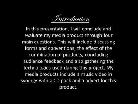 Introduction Matthew Jackson In this presentation, I will conclude and evaluate my media product through four main questions. This will include discussing.