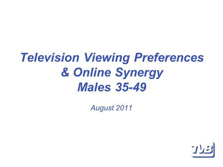 Television Viewing Preferences & Online Synergy Males 35-49 August 2011.
