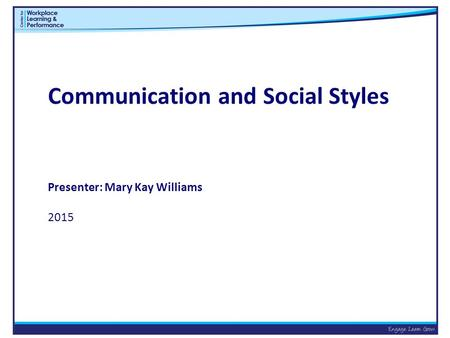 Communication and Social Styles Presenter: Mary Kay Williams 2015.