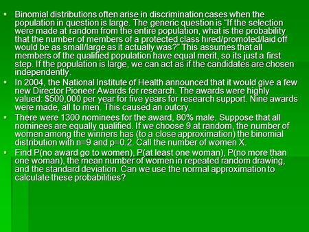 " Binomial distributions often arise in discrimination cases when the population in question is large. The generic question is ""If the selection were made."