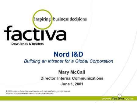 Nord I&D Building an Intranet for a Global Corporation Mary McCall Director, Internal Communications June 1, 2001 © 2001 Dow Jones Reuters Business Interactive,