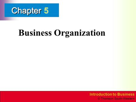 Introduction to Business © Thomson South-Western ChapterChapter Business Organization 5.