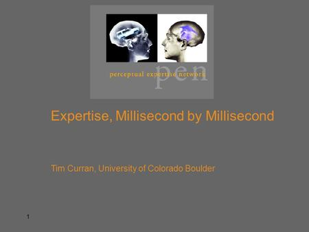 Expertise, Millisecond by Millisecond Tim Curran, University of Colorado Boulder 1.