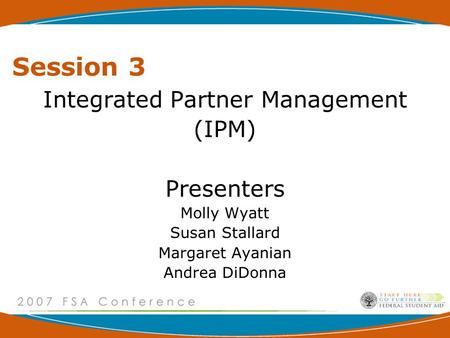 Session 3 Integrated Partner Management (IPM) Presenters Molly Wyatt Susan Stallard Margaret Ayanian Andrea DiDonna.