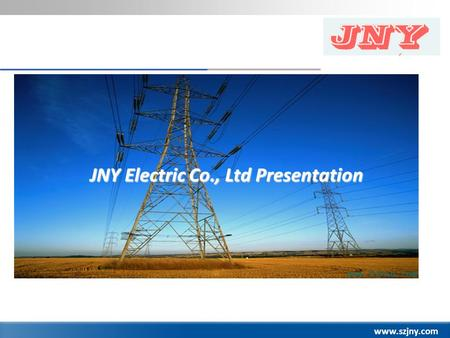 Www.szjny.com JNY Electric Co., Ltd Presentation.