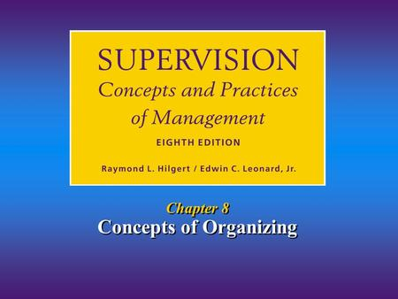 Chapter 8 Concepts of Organizing. Chapter 8/Concepts of Organizing Hilgert & Leonard © 2001 8-2 1.Identify the organizing function of management. 2. Explain.