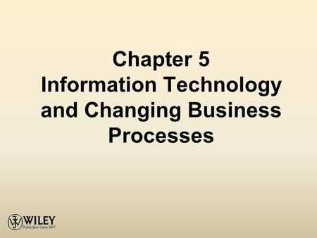 Chapter 5 Information Technology and Changing Business Processes.
