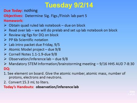 Slide 1 of 21 Due Today: nothing Objectives: Determine Sig. Figs./Finish lab part 5 Homework:  Obtain quad ruled lab notebook – due on block  Read over.