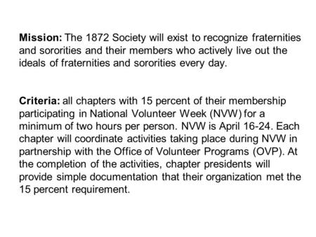 Mission: The 1872 Society will exist to recognize fraternities and sororities and their members who actively live out the ideals of fraternities and sororities.