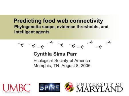 Predicting food web connectivity Phylogenetic scope, evidence thresholds, and intelligent agents Cynthia Sims Parr Ecological Society of America Memphis,