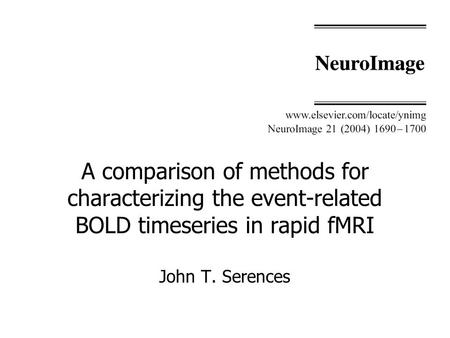 A comparison of methods for characterizing the event-related BOLD timeseries in rapid fMRI John T. Serences.