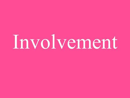 Involvement. Why to get Involved? John Gardner's nine reasons to get involved: 1) YOU'LL MEET PEOPLE 2) YOU'LL EXPERIMENT AND GAIN EXPERIENCE 3) YOU'LL.
