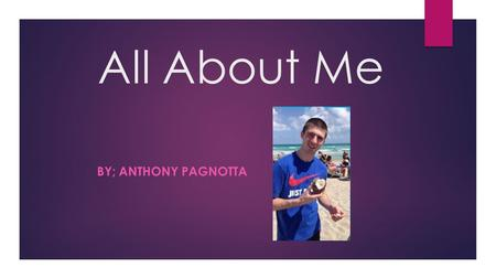 All About Me BY; ANTHONY PAGNOTTA. Favorite Sports Teams Devils Yankees Steelers Knicks.