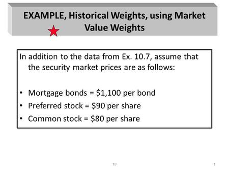 101 EXAMPLE, Historical Weights, using Market Value Weights In addition to the data from Ex. 10.7, assume that the security market prices are as follows: