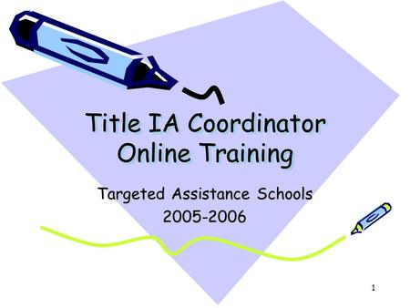 1 Title IA Coordinator Online Training Targeted Assistance Schools 2005-2006.