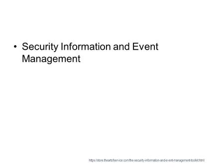 Security Information and Event Management https://store.theartofservice.com/the-security-information-and-event-management-toolkit.html.