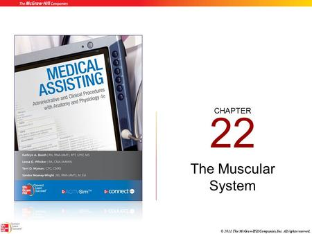 CHAPTER © 2011 The McGraw-Hill Companies, Inc. All rights reserved. 22 The Muscular System.
