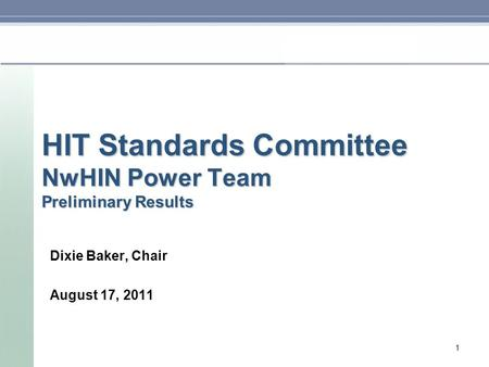 HIT Standards Committee NwHIN Power Team Preliminary Results Dixie Baker, Chair August 17, 2011 1.