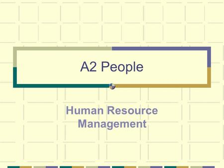 A2 People Human Resource Management. HRM Vs Personnel Management Human Resource Management - the management of people at work in order to assist the organisation.
