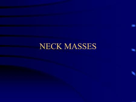 NECK MASSES. Neck masses - Introduction  Common in children Lymphadenopathy – response to infection  Less common in adults Malignant until proven otherwise.