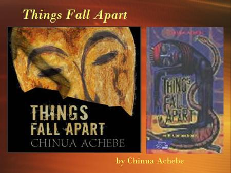 Things Fall Apart Things Fall Apart by Chinua Achebe.