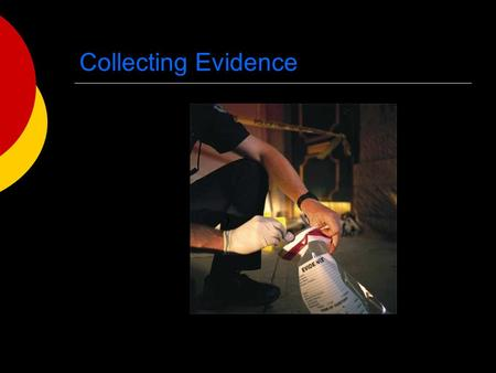 Collecting Evidence. Collecting…….FIRST OF ALLL  Photograph before any collecting is done  Wear gloves, mask,& Tyvec suit so as not to contaminate the.