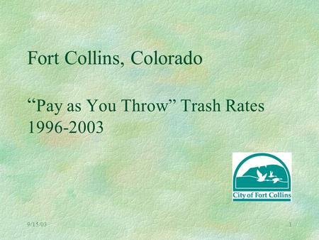 "9/15/031 Fort Collins, Colorado "" Pay as You Throw"" Trash Rates 1996-2003."