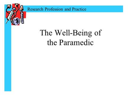 Research Profession and Practice The Well-Being of the Paramedic.