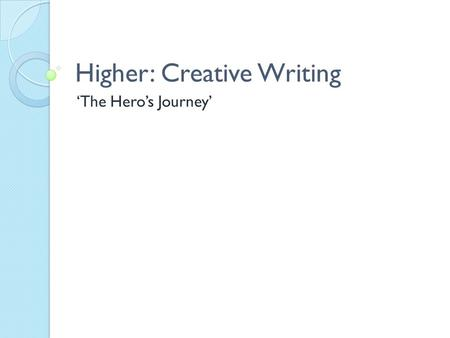 Higher: Creative Writing 'The Hero's Journey'. Learning Intentions To be able to recognise the character traits of the archetypes in 'The Hero's Journey'.