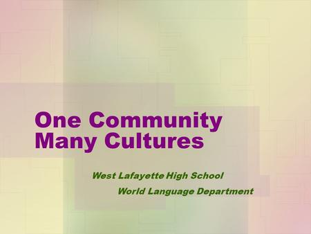 One Community Many Cultures West Lafayette High School World Language Department.