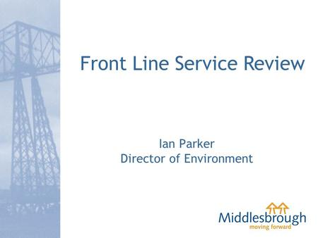 Ian Parker Director of Environment Front Line Service Review.