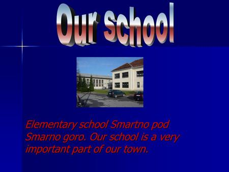 Elementary school Smartno pod Smarno goro. Our school is a very important part of our town.