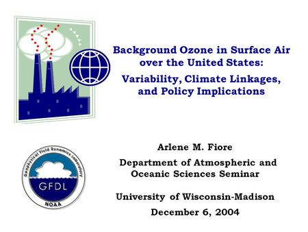 Background Ozone in Surface Air over the United States: Variability, Climate Linkages, and Policy Implications Arlene M. Fiore Department of Atmospheric.