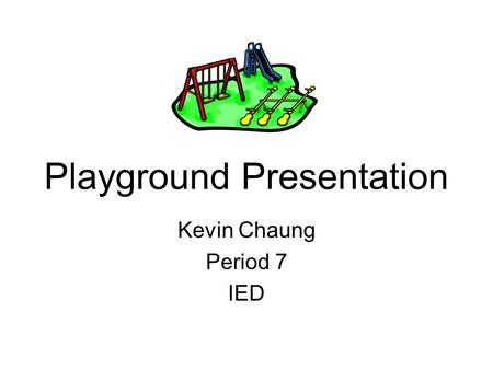 Playground Presentation Kevin Chaung Period 7 IED.