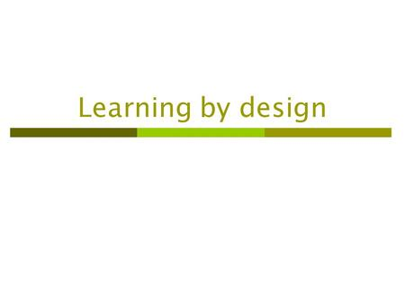 Learning by design. Adapted from Trudy Sweeney The ideas and theories of Professor Mary Kalantzis (Royal Melbourne Institute of Technology) and Mr. Bill.