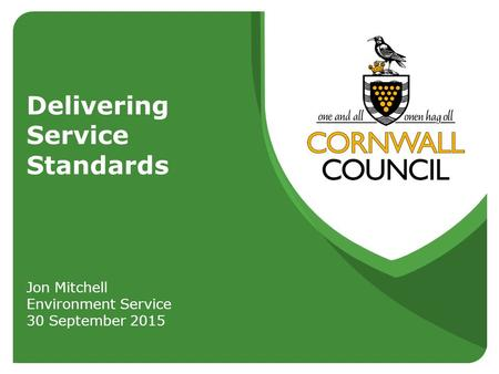 Delivering Service Standards Jon Mitchell Environment Service 30 September 2015.
